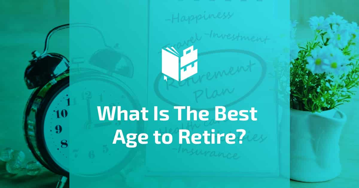 What Is The Best Age to Retire - Featured Image